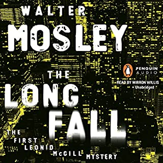 The Long Fall                   By:                                                                                                                                 Walter Mosley                               Narrated by:                                                                                                                                 Mirron Willis                      Length: 8 hrs and 48 mins     401 ratings     Overall 4.0