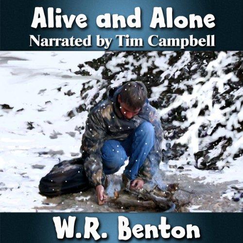 Alive and Alone                   Autor:                                                                                                                                 W.R. Benton                               Sprecher:                                                                                                                                 Tim Campbell                      Spieldauer: 5 Std. und 48 Min.     Noch nicht bewertet     Gesamt 0,0