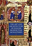 The Art and Architecture of English Benedictine Monasteries (Studies in the History of Medieval Religion) (Volume 25)