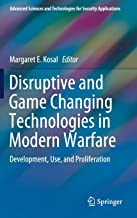 Disruptive and Game Changing Technologies in Modern Warfare: Development, Use, and Proliferation (Advanced Sciences and Technologies for Security Applications)