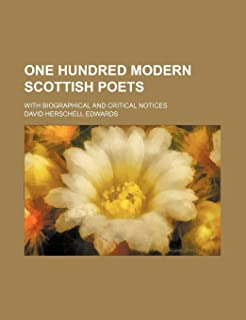 One Hundred Modern Scottish Poets (Volume 4); With Biographical and Critical Notices