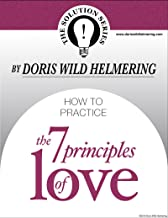 How to Practice the 7 Principles of Love (Solution Series)