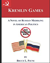 Kremlin Games: A Novel of Russian Meddling in American Politics