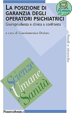 La posizione di garanzia degli operatori psichiatrici. Giurisprudenza e clinica a confronto (Scienze umane e sanità Vol. 12)