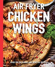The Air Fryer Chicken Wings Cookbook: Take Flight with Over 100 Recipes (The Art of Entertaining)