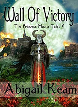 Wall of Victory (The Princess Maura Tales, Book 5: A Fantasy Series) by [Abigail Keam]