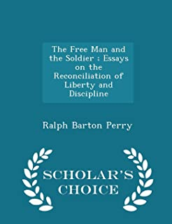 The Free Man and the Soldier; Essays on the Reconciliation of Liberty and Discipline - Scholar's Choice Edition