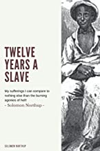 Twelve Years a Slave: remarkable true story of Solomon Northup, a free black man who was kidnapped in Washington D.C. in 1...