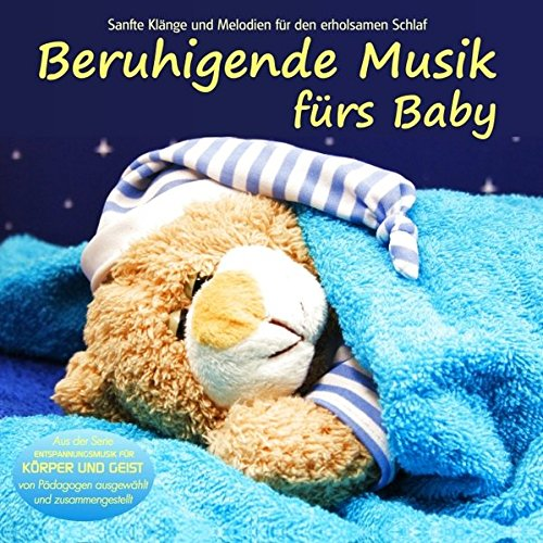 Beruhigende Musik fürs Baby - Sanfte Klänge und Melodien für den erholsamen Schlaf von Pädagogen zusammengestellt, Einschlafhilfe: Sanfte Klänge und ... und Geist