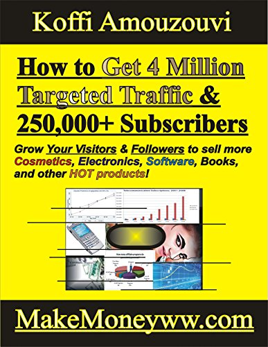 How to Get 4 Million Targeted Traffic & 250,000+ Subscribers: (Grow Your Visitors & Followers to Your Website and Social Media Page to 1 to 4 million with 1 or 2 years) (English Edition)