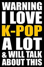 Warning I Love K-POP A Lot and will Talk About This: Back to School Blank Lined Journal with a Kpop Theme