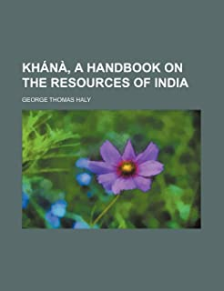 Khana, a Handbook on the Resources of India