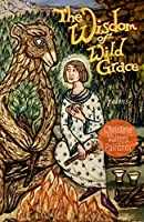 The Wisdom of Wild Grace (Paraclete Poetry)
