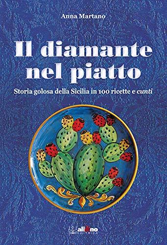 Il diamante nel piatto. Storia golosa della Sicilia in 100 ricette e cunti