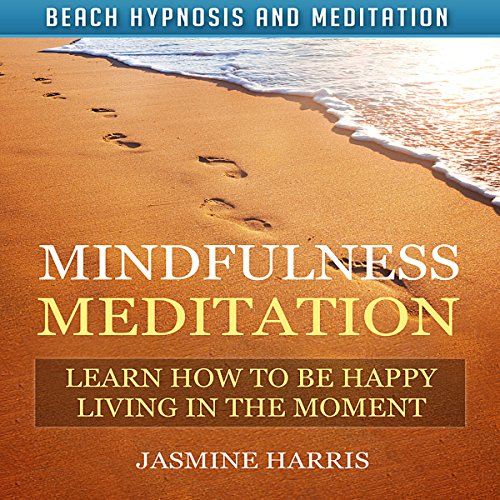 Mindfulness Meditation: Learn How to Be Happy Living in the Moment with Beach Hypnosis and Meditation audiobook cover art