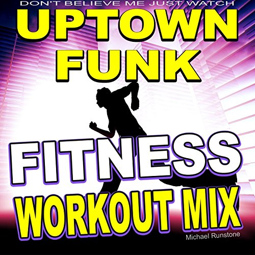 Uptown Funk (Don't Believe Me Just Watch) (Fitness Workout Mix)