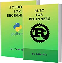 RUST AND PYTHON FOR BEGINNERS: 2 BOOKS IN 1 - Learn Coding Fast! RUST AND PYTHON Crash Course, A QuickStart Guide, Tutorial Book by Program Examples, In Easy Steps!