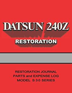 DATSUN 240Z - Restoration Journal and Expense Log - S30: Document the progress of your car's restoration, and keep track o...
