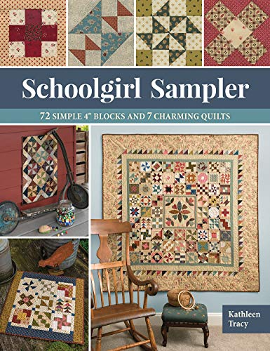 Schoolgirl Sampler: 72 Simple 4 Inch Blocks and 7 Charming Quilts: 72 Simple 4 Blocks and 7 Charming Quilts