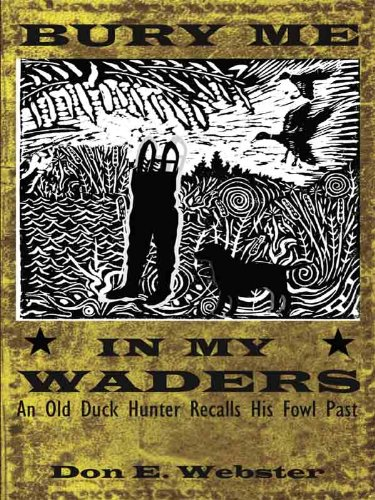 Bury Me In My Waders: An Old Duck Hunter Recalls His Fowl Past (English Edition)