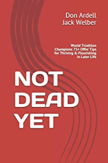 NOT DEAD YET: World Triathlon Champions 75+ Offer Tips for Thriving & Flourishing in Later Life