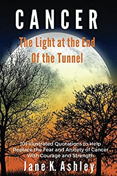 CANCER: The Light at the End of the Tunnel by [Jane K Ashley]