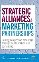 Strategic Alliances and Marketing Partnerships: Gaining Competitive Advantage through Collaboration and Partnering