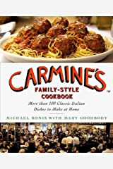 Carmine's Family-Style Cookbook: More Than 100 Classic Italian Dishes to Make at Home Kindle Edition