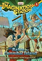Battle for Cannibal Island (AIO Imagination Station Books) by Marianne Hering Wayne Thomas Batson(2012-10-01)