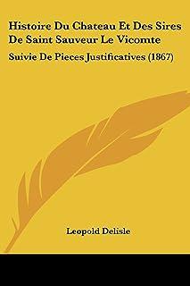 Histoire Du Chateau Et Des Sires De Saint Sauveur Le Vicomte: Suivie De Pieces Justificatives (1867)