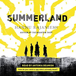 Summerland                   Written by:                                                                                                                                 Hannu Rajaniemi                               Narrated by:                                                                                                                                 Antonia Beamish                      Length: 9 hrs and 49 mins     4 ratings     Overall 4.0
