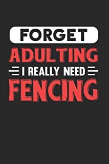 Forget Adulting I Really Need Fencing: Blank Lined Journal Notebook for Fencing Lovers