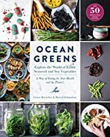 Ocean Greens: Explore the World of Edible Seaweed and Sea Vegetables: a Way of Eating for Your Health and the Planet's with 50 Vegan Recipes