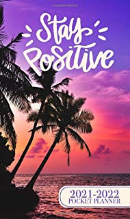 Stay Positive 2021-2022 Pocket Planner: V.5 Topical Beach Sun Set Night Sky, Schedule Organizer for Purse 4 x 6.75 in 100 ...