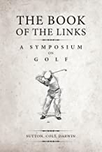 The Book of the Links (Annotated): A Symposium on Golf