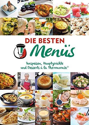 mixtipp Die besten Menüs: Vorspeisen, Hauptgerichte und Desserts à la Thermomix® (Kochen mit dem Thermomix)
