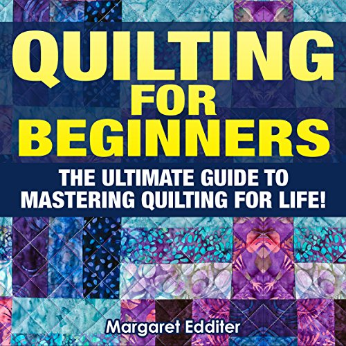 Quilting: The Ultimate Guide to Mastering Quilting for Life in 30 Minutes or Less! audiobook cover art