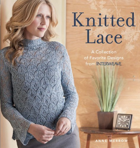 Download Knitted Lace: A Collection of Favorite Designs from Interweave 1596684828