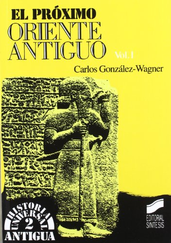 El Próximo Oriente antiguo I: 2 (Historia universal. Antigua)