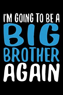 I'm Going To Be A Big Brother Again: Blank Lined Notebook Big Brother Family Gifts