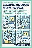 Computadoras para todos: Quinta edicion, revisada y actualizada (Spanish Edition)
