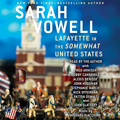 Lafayette in the Somewhat United States                   By:                                                                                                                                 Sarah Vowell                               Narrated by:                                                                                                                                 Sarah Vowell,                                                                                        John Slattery,                                                                                        Nick Offerman,                   and others                 Length: 8 hrs and 7 mins     2,314 ratings     Overall 4.4