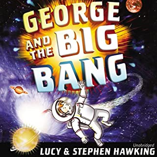 George and the Big Bang                   Written by:                                                                                                                                 Lucy Hawking,                                                                                        Stephen Hawking                               Narrated by:                                                                                                                                 James Goode                      Length: 6 hrs and 4 mins     Not rated yet     Overall 0.0