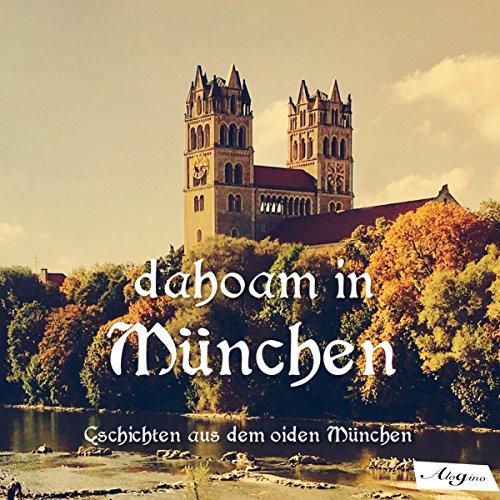 Dahoam in München: Geschichten aus dem oiden München audiobook cover art