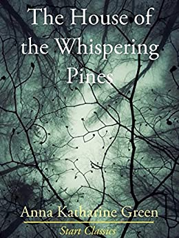 The House of the Whispering Pines (Unabridged Start Classics) by [Anna Katharine Green]