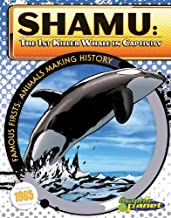 Shamu: 1st Killer Whale in Captivity: The First Killer Whale in Captivity (Famous Firsts: Animals Making History)