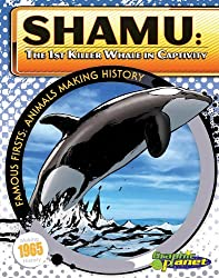 Image: Shamu: The 1st Killer Whale in Captivity (Famous Firsts: Animals Making History), by Joeming Dunn (Author), Brian Denham (Illustrator). Publisher: Magic Wagon (September 1, 2011)