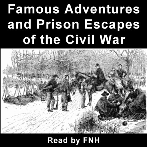 Famous Adventures and Prison Escapes of the Civil War cover art