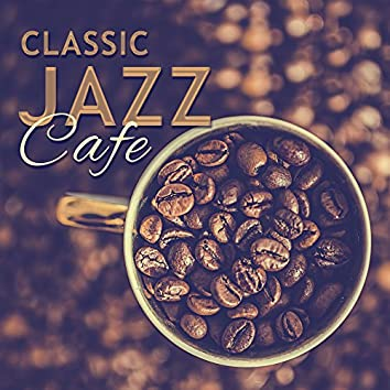Classic Jazz Cafe – Jazz Essential for Relax, Coffee Talk, Music for Cafe & Restaurant