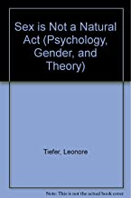 Sex Is Not A Natural Act And Other Essays (Psychology, Gender, and Theory)